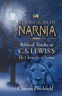 A Family Guide to Narnia: Biblical Truths