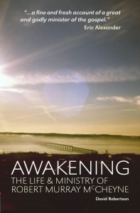 Awakening : The Life & Ministry Of Robert Murray McCheyne