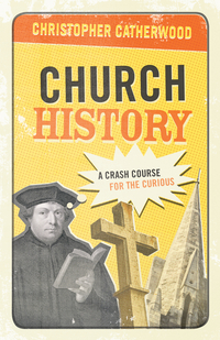Church History: A Crash Course for the Curious