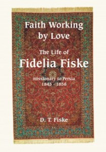 Faith Working By Love : The Life Of Fidelia Fiske