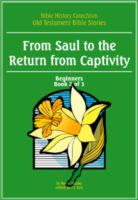 Bible History Catech OT:Saul to Return fr Captivity (Beg2of3)