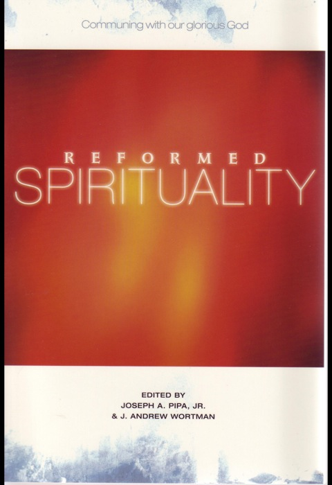 Reformed Spirituality: Communing with Our Glorious God