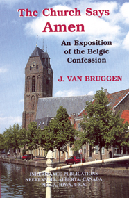 The Church Says Amen: An Exposition of the Belgic Confession