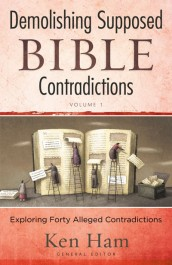 Demolishing Supposed Bible Contradictions (Vol. 1)