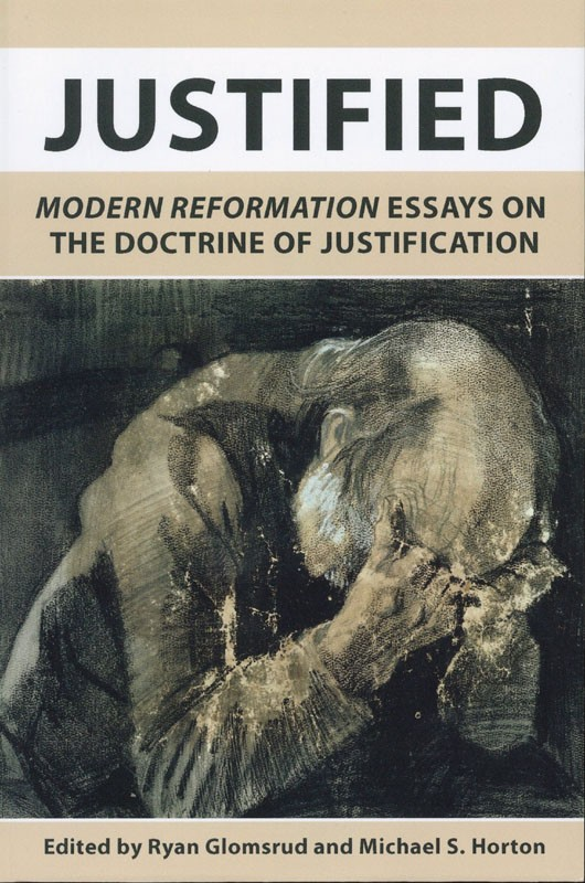 Justified:Modern Reformation Essays on Doctrine of Justification