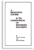 A Beginning Course in the Compendium of Reformed Doctrine