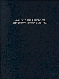 Against the Churches: The Trinity Review (1989-1998)