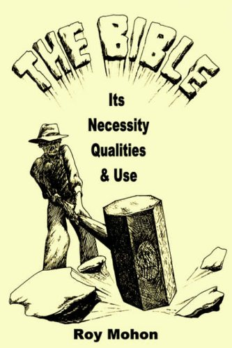 The Bible: Its Necessity, Qualities and Use